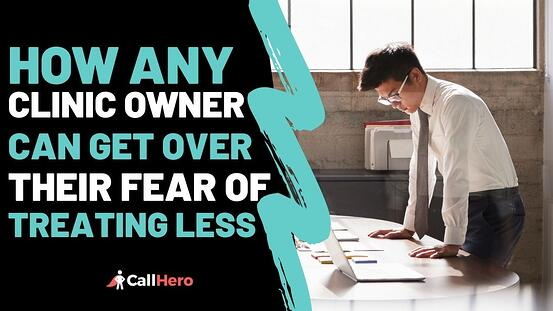 How any clinic owner can get over their fear of treating less